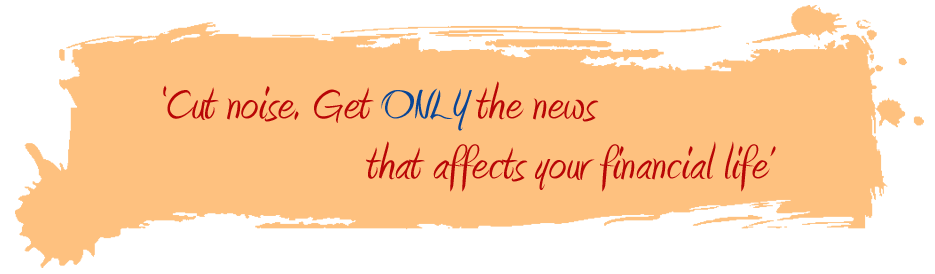 Cut noise. Get ONLY the news that affects your financial life